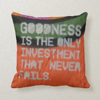 Goodness Is The Only Investment That Never Fails Cushion