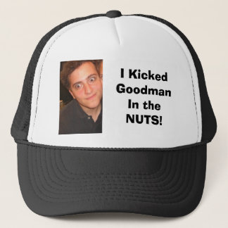 goof, I Kicked GoodmanIn the NUTS! Trucker Hat