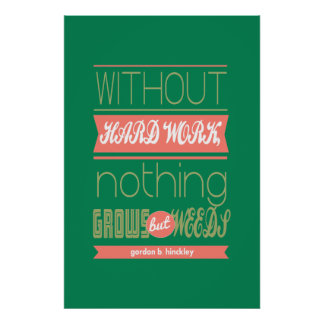 Gordon B Hinckley without hard work nothing grows Posters