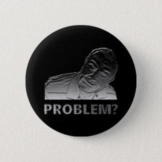 Got a problem? 6 cm round badge