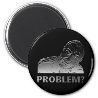 Got a problem? magnet