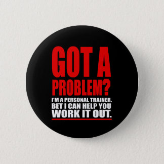 GOT A PROBLEM? Personal Trainer Promotional Humour 6 Cm Round Badge