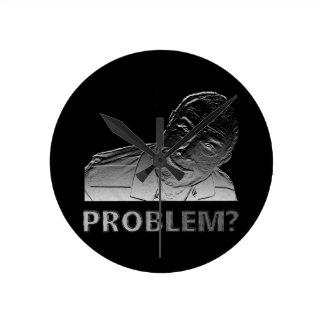 Got a problem? round clock