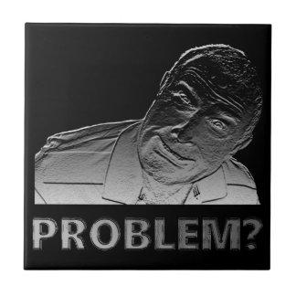 Got a problem? tile