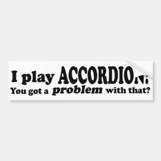 Got A Problem With That,  Accordion Bumper Sticker
