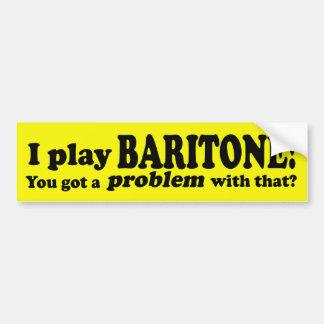 Got A Problem With That Baritone Bumper Sticker