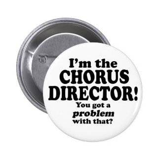 Got A Problem With That Chorus Director Pin