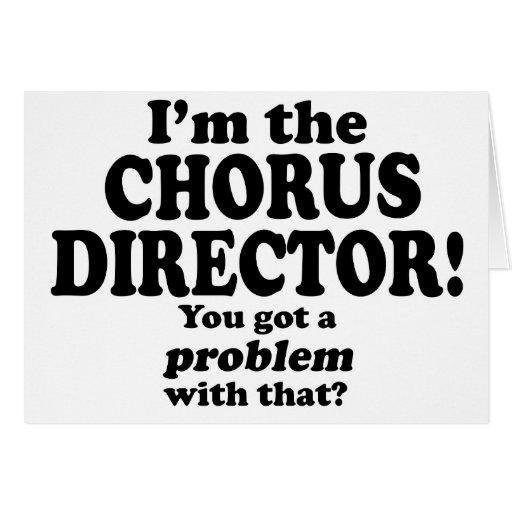 Got A Problem With That, Chorus Director Card