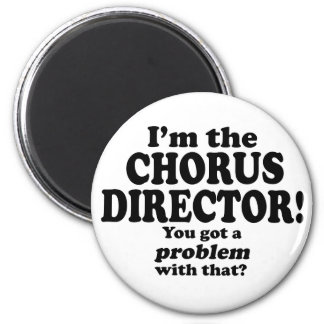 Got A Problem With That Chorus Director Refrigerator Magnets