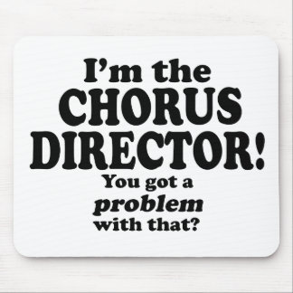 Got A Problem With That Chorus Director Mouse Pads