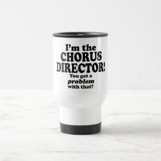 Got A Problem With That Chorus Director Coffee Mug