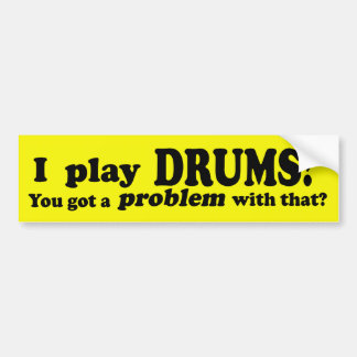 Got A Problem With That, Drums Bumper Sticker