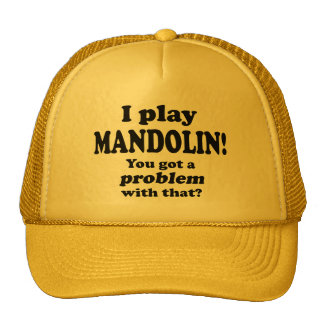 Got A Problem With That Mandolin Trucker Hat