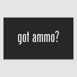 got ammo? rectangular sticker