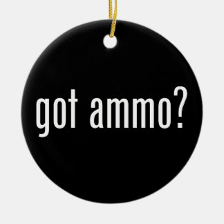 Got ammo? - single-sided ceramic ornament