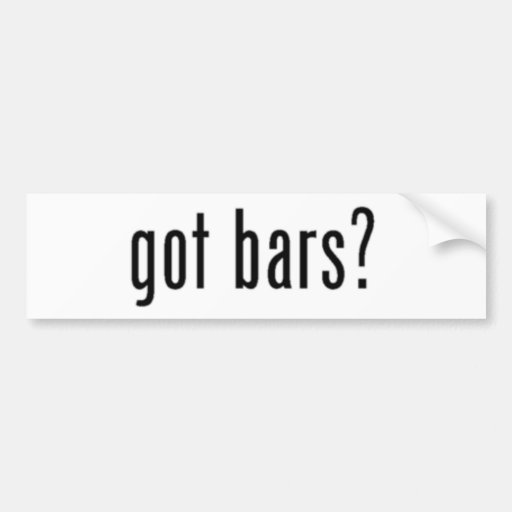 got bars? bumper sticker