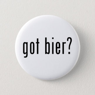 got bier? 6 cm round badge