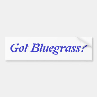 Got Bluegrass? Bumper Sticker