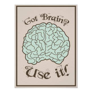 Got Brain? Use it! Poster