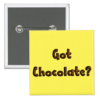 Got Chocolate - Pin Button - Foodie Party Favors