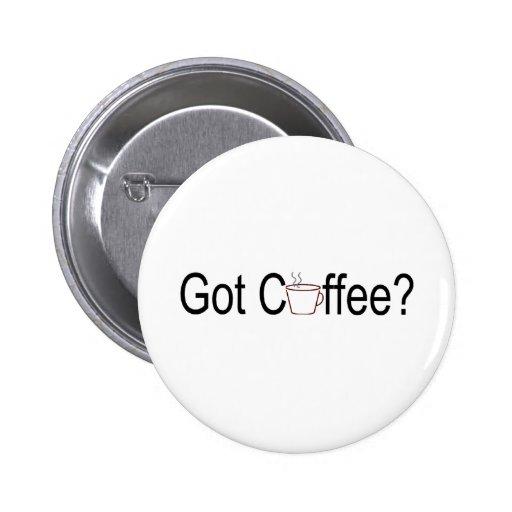 Got Coffee? 2 Pinback Button