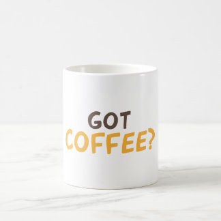 Got coffee? coffee mug