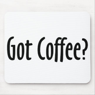 Got Coffee Mousepad