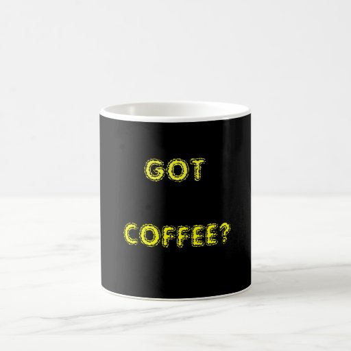 GOT , COFFEE? MUG