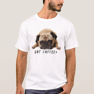 Got Coffee? Pug T shirt