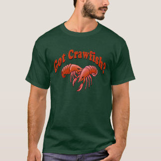 Got Crawfish ? T-Shirt