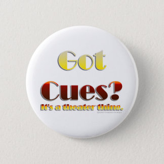 Got Cues? (Text Only) 6 Cm Round Badge