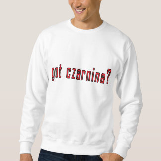 got czarnina? sweatshirt