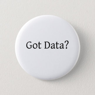 Got Data? 6 Cm Round Badge