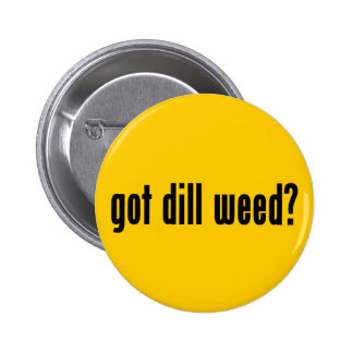 got dill weed? 6 cm round badge