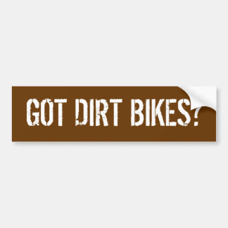 GOT DIRT BIKES? BUMPER STICKER