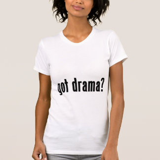got drama? T-Shirt