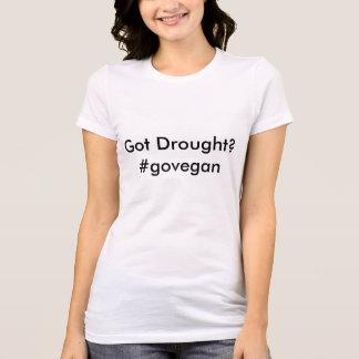 got drought? T-Shirt