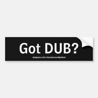 Got DUB?  Bumper Sticker