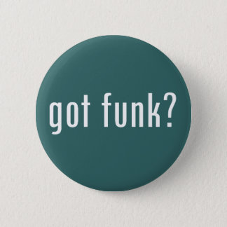 got funk? 6 cm round badge