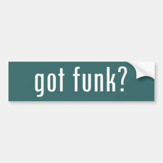 got funk? bumper sticker