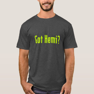 Got Hemi? T-Shirt