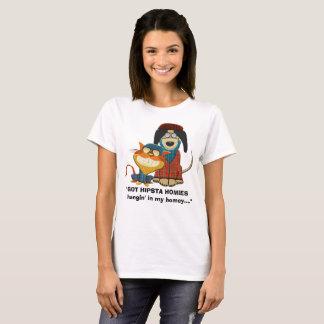 GOT HIPSTA HOMIES hangin' in my homey... T-Shirt