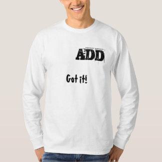 Got it! ADD T-Shirt