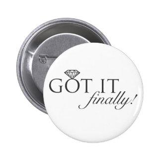 Got it - Finally Diamond Ring Pinback Button