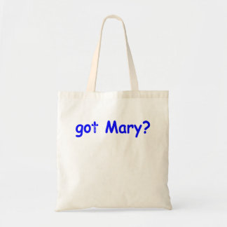 got Mary ? Tote Bag