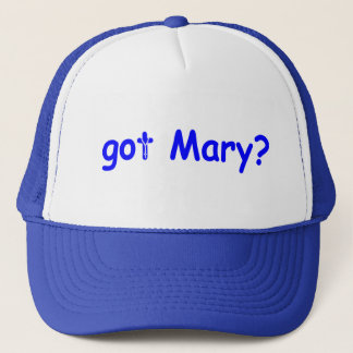 got Mary ? Trucker Hat