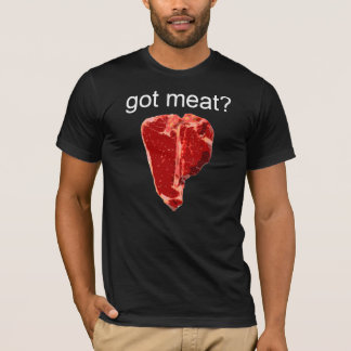 got meat? T-Shirt