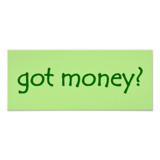 got money? Sign Poster