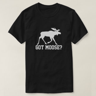 Got Moose? T-Shirt
