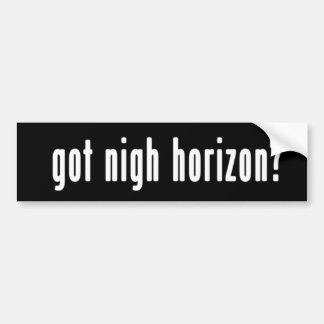 """Got Nigh Horizon?"" Bumper Sticker Car Bumper Sticker"